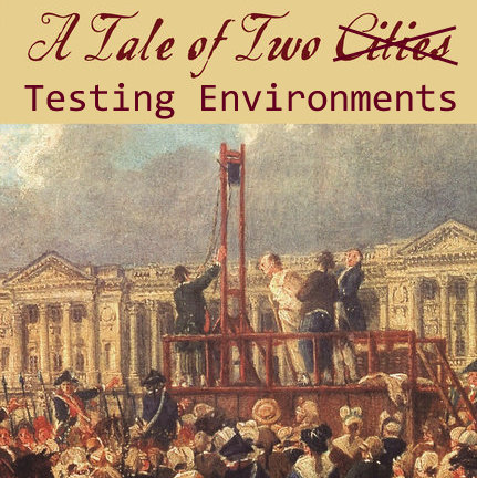 A Tale of Two Testing Environments